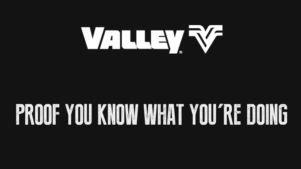 Valley: Proof You Know What You're Doing